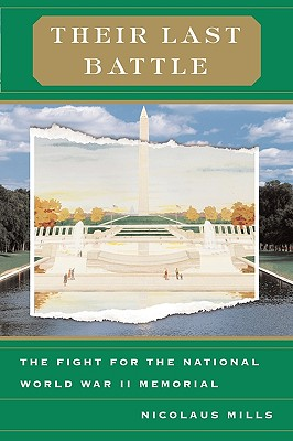 Their Last Battle: The Fight for the National World War II Memorial - Mills, Nicolaus, Professor