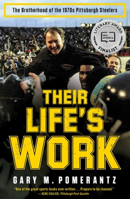 Their Life's Work: The Brotherhood of the 1970s Pittsburgh Steelers - Pomerantz, Gary M