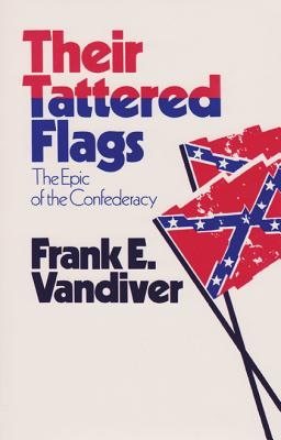Their Tattered Flags: The Epic of the Confederacy - Vandiver, Frank E, Dr., PH.D.