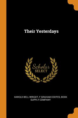 Their Yesterdays - Wright, Harold Bell, and Cootes, F Graham, and Book Supply Company (Creator)