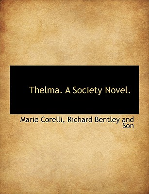 Thelma. a Society Novel. - Corelli, Marie, and Richard Bentley and Son, Bentley And Son (Creator)