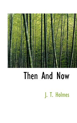 Then and Now - Holmes, J T