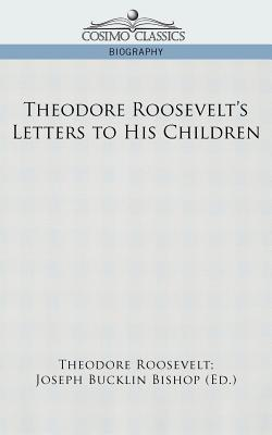 Theodore Roosevelt's Letters to His Children - Roosevelt, Theodore IV