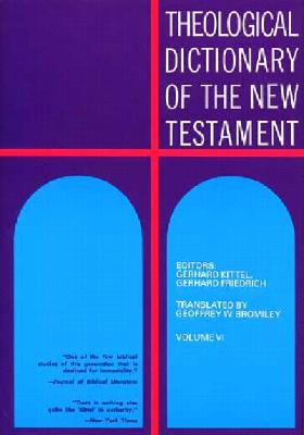 Theological Dictionary of the New Testament, Volume VI - Kittel, G, and Kittel, Gerhard (Editor), and Friedrich, Gerhard (Editor)