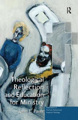 Theological Reflection and Education for Ministry: The Search for Integration in Theology - Paver, John E, Professor