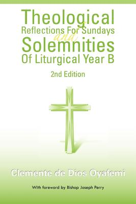 Theological Reflections for Sundays and Solemnities of Liturgical Year B - Oyafemi, Clemente De Dios