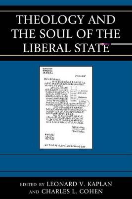 Theology and the Soul of the Liberal State - Kaplan, Leonard V (Editor), and Cohen, Charles L (Editor), and Althouse, Ann (Contributions by)