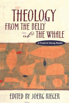 Theology from the Belly of the Whale - Rieger, Joerg (Editor)
