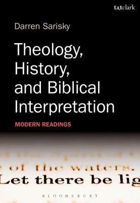 Theology, History and Biblical Interpretation: Modern Readings - Sarisky, Darren