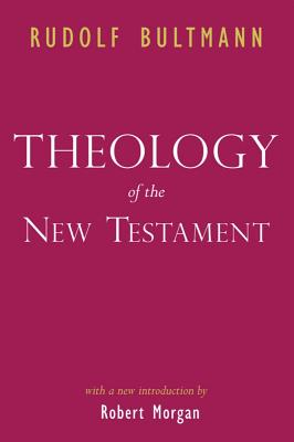 Theology of the New Testament - Bultmann, Rudolf, and Morgan, Robert (Introduction by)