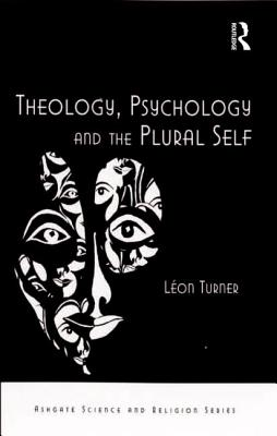 Theology, Psychology and the Plural Self - Turner, Leon