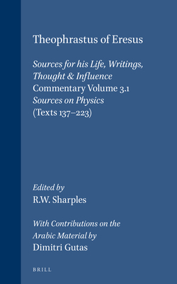 Theophrastus of Eresus, Volume 79 Commentary Volume 3.1: Sources on Physics (Texts 137-223) - Gutas, Dimitri (Contributions by), and Sharples, Robert (Editor)