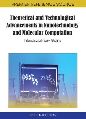 Theoretical and Technological Advancements in Nanotechnology and Molecular Computation: Interdisciplinary Gains - MacLennan, Bruce J