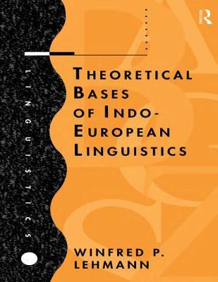 Theoretical Bases of Indo-European Linguistics - Lehmann, W, and Lehmann, Winfred Philipp, and Lehmann Winfred