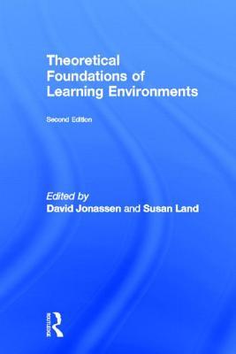 Theoretical Foundations of Learning Environments - Jonassen, David (Editor)