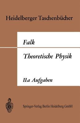 Theoretische Physik Auf Der Grundlage Einer Allgemeinen Dynamik: Aufgaben Und Erganzungen Zur Allgemeinen Dynamik Und Thermodynamik - Falk, Gottfried