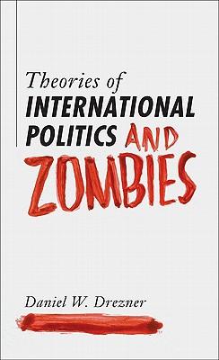 Theories of International Politics and Zombies - Drezner, Daniel W