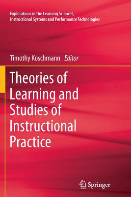 Theories of Learning and Studies of Instructional Practice - Koschmann, Timothy (Editor)