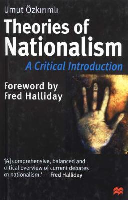Theories of Nationalism - Ozkirimli, Umut, and Azkirimli, Umut