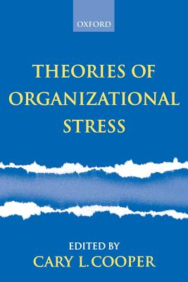 Theories of Organizational Stress - Cooper, Cary L, Sir (Editor)
