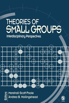 Theories of Small Groups: Interdisciplinary Perspectives - Poole, Marshall Scott, PhD (Editor), and Hollingshead, Andrea B, Dr. (Editor), and Poole, M (Marshall) Scott, Dr. (Editor)