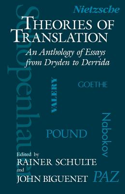 Theories of Translation: An Anthology of Essays from Dryden to Derrida - Biguenet, John (Editor), and Schulte, Rainer (Editor)