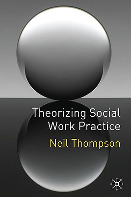 Theorizing Social Work Practice - Thompson, Neil