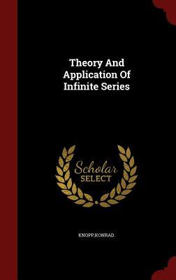 Theory and Application of Infinite Series - Knopp, Konrad