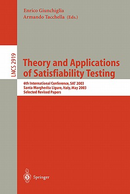 Theory and Applications of Satisfiability Testing: 6th International Conference, SAT 2003. Santa Margherita Ligure, Italy, May 5-8, 2003, Selected Revised Papers - Giunchiglia, Enrico (Editor), and Tacchella, Armando (Editor)