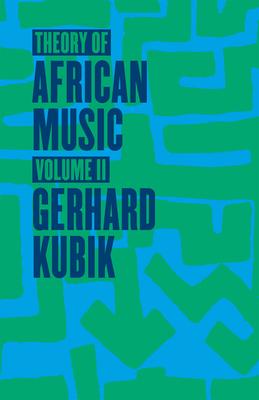 Theory of African Music, Volume II - Kubik, Gerhard