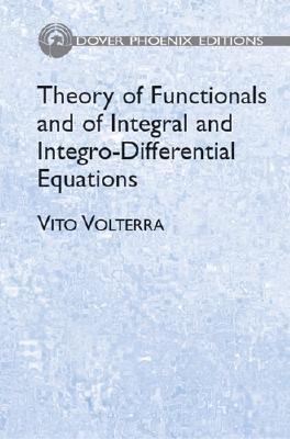 Theory of Functionals and of Integral and Integro-Differential Equations - Volterra, Vito