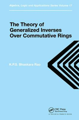 Theory of Generalized Inverses Over Commutative Rings - Bhaskara Rao, K P S