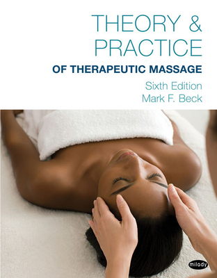 Theory & Practice of Therapeutic Massage - Beck, Mark F