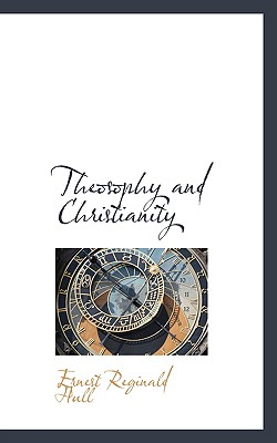 Theosophy and Christianity - Hull, Ernest Reginald