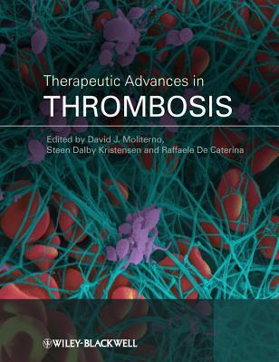 Therapeutic Advances in Thrombosis - Moliterno, David J. (Editor), and Kristensen, Steen Dalby (Editor), and De Caterina, Raffaele (Editor)