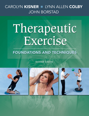 Therapeutic Exercise: Foundations and Techniques (Revised) - Kisner, Carolyn, PT, MS, and Colby, Lynn Allen, PT, MS, and Borstad, John