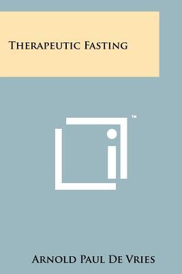 Therapeutic Fasting - De Vries, Arnold Paul