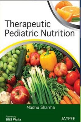 Therapeutic Pediatric Nutrition - Sharma, Madhu
