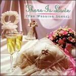 There Is Love (the Wedding Songs)