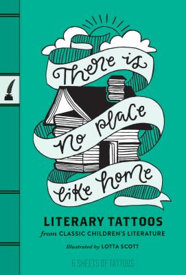There is No Place Like Home Literary Tattoos - Chronicle Books