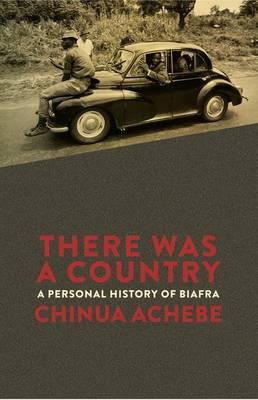 There Was a Country: A Personal History of Biafra - Achebe, Chinua