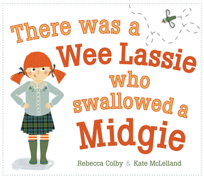 There Was a Wee Lassie Who Swallowed a Midgie - Colby, Rebecca