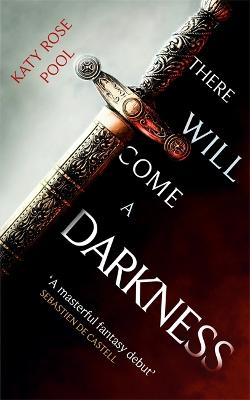 There Will Come a Darkness: Book One of The Age of Darkness - Pool, Katy Rose