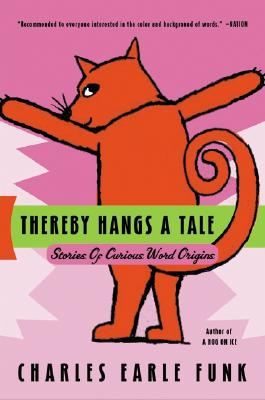 Thereby Hangs a Tale: Stories of Curious Word Origins - Funk, Charles Earle