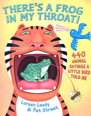 There's a Frog in My Throat!: 440 Animal Sayings a Little Bird Told Me - Leedy, Loreen, and Street, Pat
