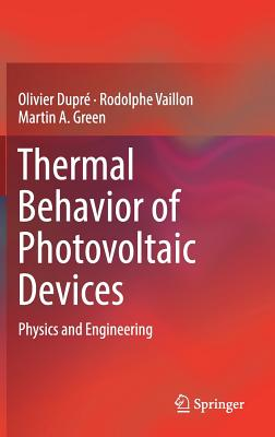 Thermal Behavior of Photovoltaic Devices: Physics and Engineering - Dupre, Olivier