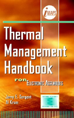 Thermal Management Handbook: For Electronic Assemblies - Sergent, Jerry E, and Krum, Al, and Imaps
