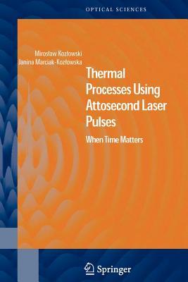 Thermal Processes Using Attosecond Laser Pulses: When Time Matters - Kozlowski, Miroslaw, and Marciak-Kozlowska, Janina