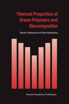 Thermal Properties of Green Polymers and Biocomposites - Hatakeyama, Tatsuko, and Hatakeyama, Hyoe
