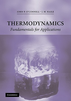 Thermodynamics: Fundamentals for Applications - O'Connell, John P, and Haile, J M
